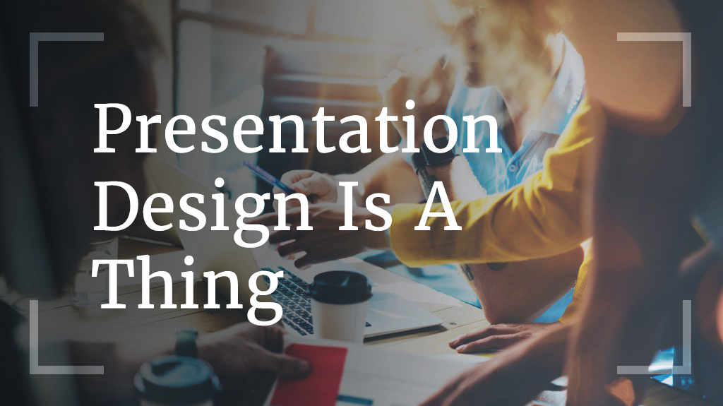 Presentation Design Is A Thing
